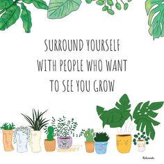 Surround yourself with people that want to see you grow Art Print by Noharanda - X-Small Plant Aesthetic, Quote Aesthetic, Positive People, Positive Quotes, Growing Quotes, Quotes To Live By, Life Quotes, Plants Quotes, Garden Quotes