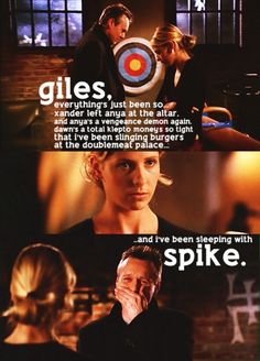 Buffy + Giles - season 6. I adore this scene. I love how Giles just starts laughing because it's all so ridiculous. Joss is the master of taking a suspenseful/dramatic scene  and turning it on its head.