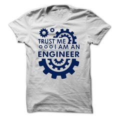 TRUST ME, IM AN ENGINEER!!! T Shirt, Hoodie, Sweatshirt
