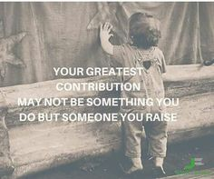 Your Greatest Contribution...