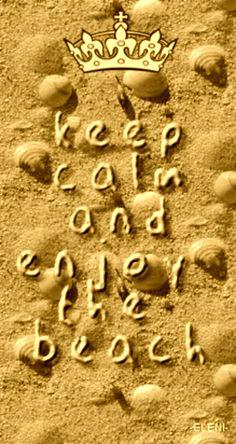 KEEP CALM AND ENJOY THE BEACH  - created by eleni