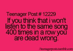 Dead wrong This is me with Disney songs... especially now I listen to the new Frozen songs...