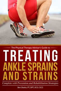 Treating Ankle Sprains and Strains: Complete with Prevention and Rehabilitation Strategies (The Physical Therapy Advisor's Guide Book Hamstring Pull, Baker's Cyst, Doctor Of Physical Therapy, Ankle Surgery, Sprained Ankle, Physics, Medical, Factors, Exercises