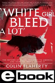 """""""White Girl Bleed A Lot"""": Return of Racial Violence to America and How the Media Ignore It (e-book)"""