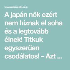 A japán nők ezért nem híznak el soha és a legtovább élnek! Titkuk egyszerűen csodálatos! – Azt beszélik