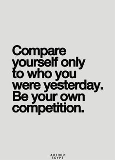 don't compare yourself to any other people