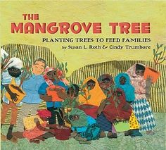 The Mangrove Tree: Planting Trees to Feed Families by Susan L. Roth