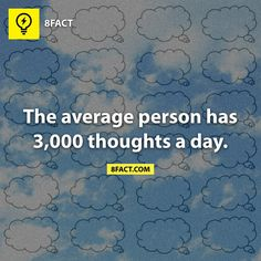 The average person has 3,000 thoughts a day.