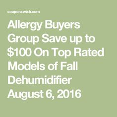 Allergy Buyers Group Save up to $100 On Top Rated Models of Fall Dehumidifier August 6, 2016