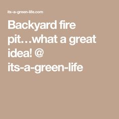 Backyard fire pit…what a great idea! @ its-a-green-life