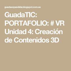 GuadaTIC:  PORTAFOLIO: # VR  Unidad 4: Creación de Contenidos 3D