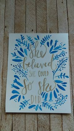Thus empowering quote is the perfect gift for any woman in your life. -She believed she could so she did.-  Each of my watercolor paintings is an