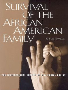 Survival of the African American Family: The Institutional Impact of U.S. Social Policy by K. Sue Jewell (eBook)