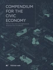 Compendium for the Civic Economy: What our cities, towns and neighbourhoods can learn from 25 trailblazers - written and compiled by the London-based research and design bureau The Neighbourhood, The Past, Author, London, Learning, City, Projects, Cover, Design