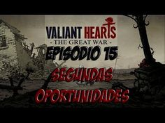 LET´S PLAY VALIANT HEARTS: THE GREAT WAR - CAP 15 - SEGUNDAS OPORTUNIDAD...