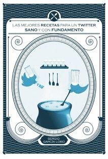 Las mejores recetas para un Twitter sano y con fundamento. e-book gratuito, por Sergio García Lobo.