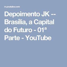 Depoimento JK -- Brasília, a Capital do Futuro - 01ª Parte - YouTube