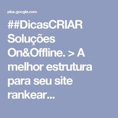 ##DicasCRIAR Soluções On&Offline. > A melhor estrutura para seu site rankear...