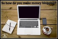 How Do You Make Money Blogging? - Sisters to Sons