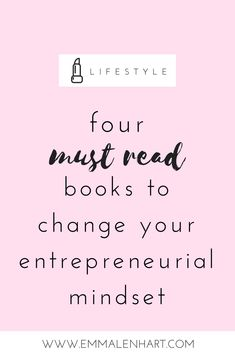 Four Must Read Books to Change Your Entrepreneurial Mindset << EmmaLenhart