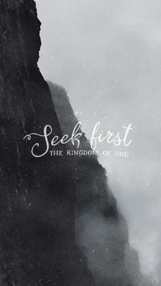 """""""Seek first his kingdom and his righteousness, and all..."""