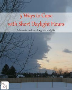 Try these 5 ways to cope with short daylight hours and learn to embrace the long, dark nights of late fall and early winter.