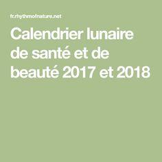 Calendrier lunaire de santé et de beauté 2017 et 2018