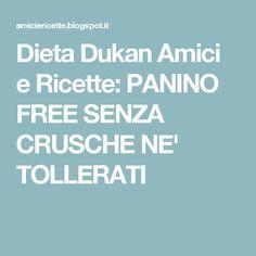Dieta Dukan Amici e Ricette: PANINO FREE SENZA CRUSCHE NE' TOLLERATI