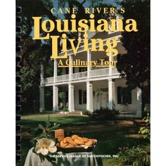 Cane River's Louisiana Living: A Culinary Tour (9780960767465): Service League of Natchitoches Inc    Another favorite.