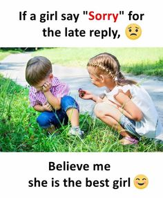 """If a girl say """"Sorry"""" for the late reply, Believe me she is the best girl."""