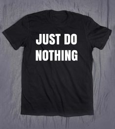 Funny Just Do Nothing Slogan Tee Work Out Gym by HyperWaveFashion