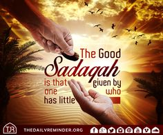 The good sadaqah (charity) is that given by one who has little.