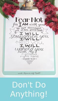 "Isaiah 41:10 Printable - Let the I Am do His ""I Will."" He is everything and anything you will ever need. He will strengthen you. He will help you. He will uphold you."