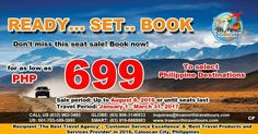 READY, SET, BOOK AIRFARE PROMO! SELECT PHILIPPINE DESTINATIONS, FROM P699 ($15)/PAX, UNTIL 8 AUGUST 2015.
