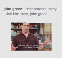 Doesn't have to be John Green, this goes for about any author for any book I have ever read.