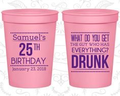 25th Birthday Party Cups, Promotional Plastic Birthday Cups, What do you get the guy who has everything, drunk, Birthday Party Cups (20094)