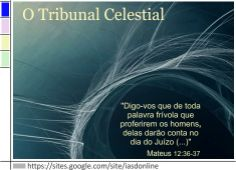 O Tribunal Celestial: https://sites.google.com/site/iasdonline/home/primeira/tribunal