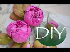 Пионы из фоамирана DIY Tsvoric Peonies from foma - YouTube