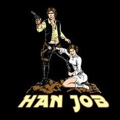 Han Job T-Shirt: inapprops, but hilarious!
