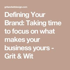 Defining Your Brand: Taking time to focus on what makes your business yours - Grit & Wit