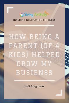 How Being a Parent (of 4 Kids) Helped Grow My Business - YFS Magazine Article, Parenting Tips and Business Tips