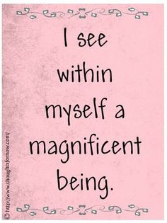 I see within myself a magnificent being now ♥️