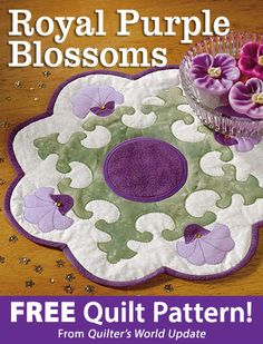 Royal Purple Blossoms Download from Quilter's World newsletter. Click on the photo to access the free pattern. Sign up for this free newsletter here: AnniesEmailUpdates.com.