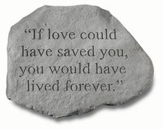 Pet Memorials and Sympathy Gifts online store: http://www.hearttoheartsympathygifts.com/pet-loss-sympathy-gifts.html. This is my favorite: Garden Memorial Stone  If love could have saved you...