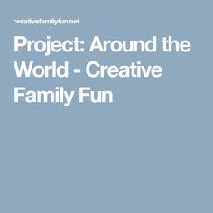 Project: Around the World - Creative Family Fun