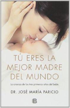 Tu Eres La Mejor Madre Del Mundo (NB NO FICCION): Amazon.es: José María Paricio: Libros