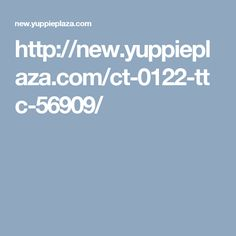 http://new.yuppieplaza.com/ct-0122-ttc-56909/