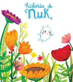 A historia de Nuk / Paloma Sánchez Ibarzábal ; Tapas, School Murals, Plant Illustration, Latest Books, Children's Literature, Book Publishing, Great Books, Childrens Books, Storytelling