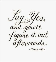 Say Yes and You'll Figure It Out Afterwards ~ Tina Fey via Habitually Chic®: Black & White and Wet All Over