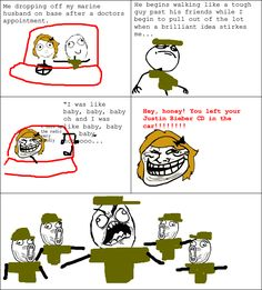 Rage Comics: Trolling my marine Peterson Peterson Smith-Mateycak Derp Comics, Funny Comics, Funniest Pictures Ever, Funny Pictures, Stupid Memes, Stupid Funny, Funny Quotes, Funny Memes, Sarcastic Memes
